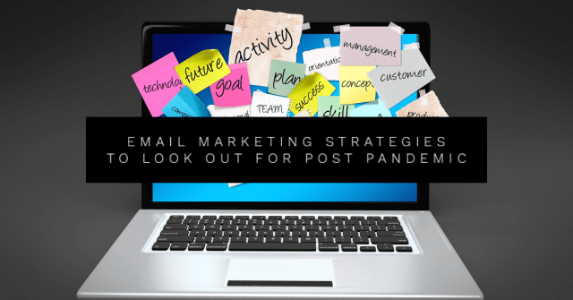 Email Marketing Strategies To Look Out For Post Pandemic