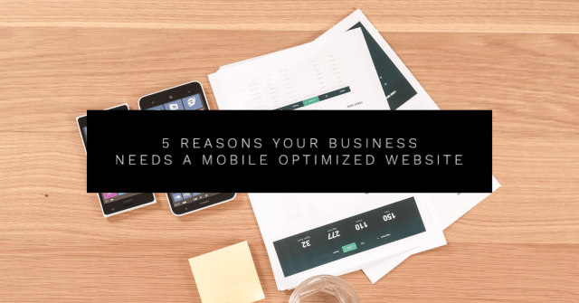 5 Reasons Your Business Needs a Mobile Optimized Website