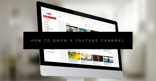 How to Grow a YouTube Channel (4 Important Considerations)
