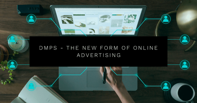 DMPs - The New Form for Online Advertising