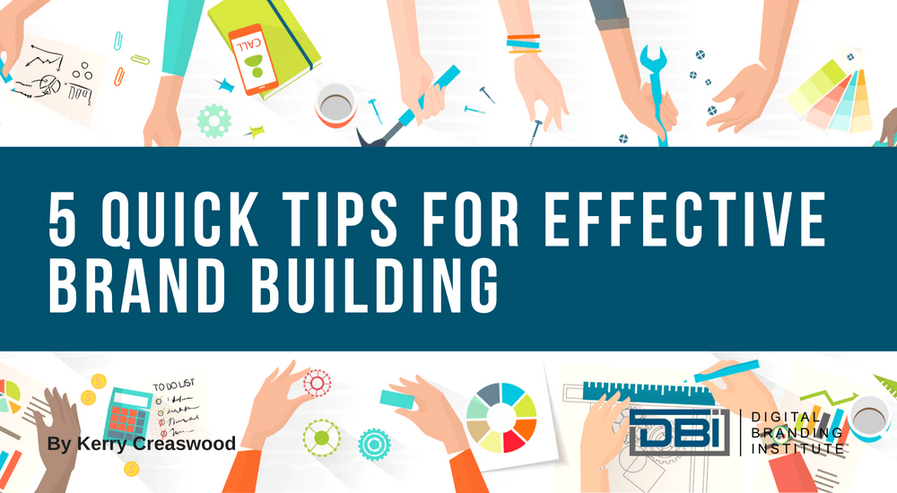 5 Quick Tips For Effective Brand Building