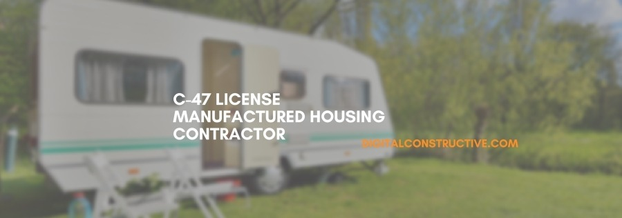 blog post about how to get a C47 license for manufactured housing in california