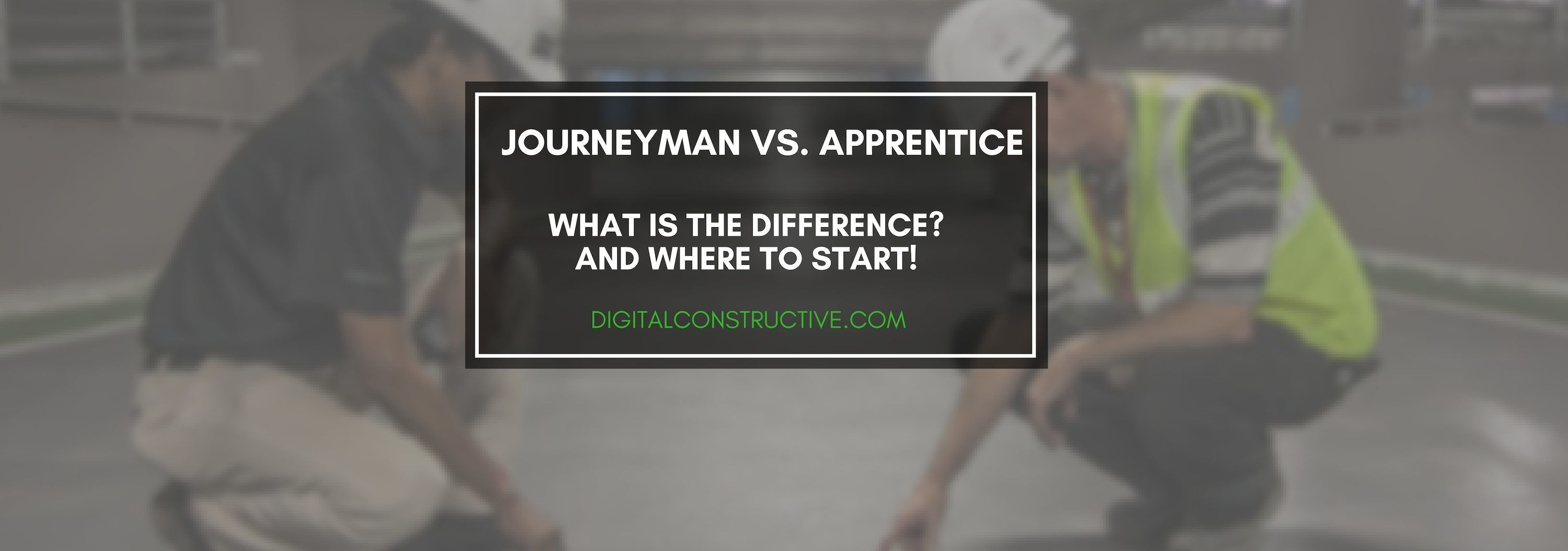 two contractors looking down at something on the ground. blog post breaks down the difference between a journeyman and apprentice