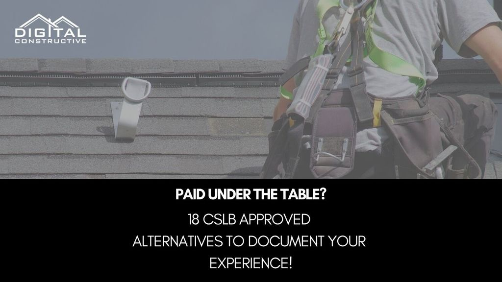 how to get your California contractor license and document your experience even if you were paid under the table