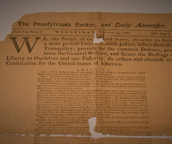 "A reprinted copy of the U.S. Constitution as published in ""The Pennsylvania Packet, and Daily Advertiser,"" the first public printing of the ratified Constitution. MF2013.29.1  Image Courtesy of The Montpelier Foundation."