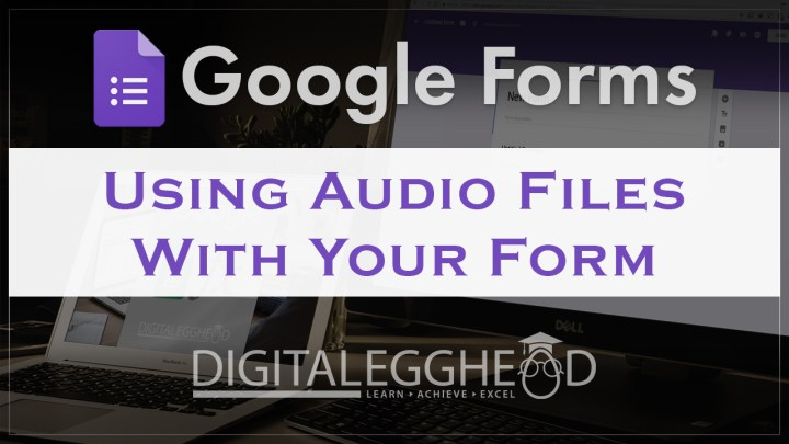 Google Forms Tips - Header - Using Audio Files