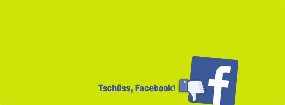Tschüss, Facebook!