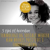 5 tips til hvordan teknologi og sosiale medier kan brukes positivt i undervisningen