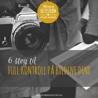 6 steg til full kontroll på bildene dine!