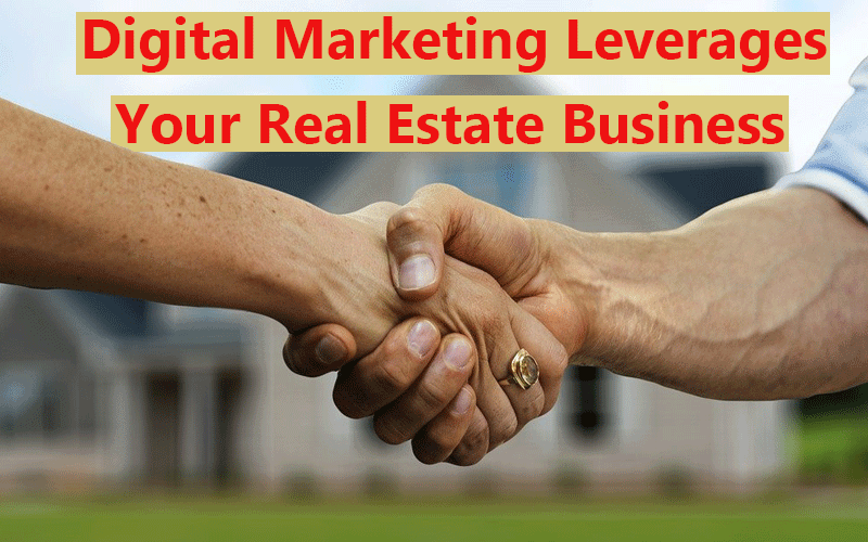 How Digital Marketing Leverages Your Real Estate Business