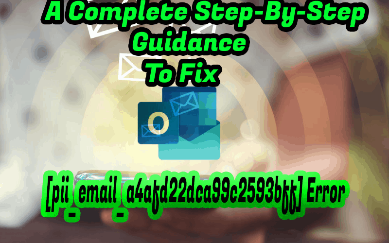 Fix [pii_email_a4afd22dca99c2593bff] Error With Effective Step-By-Step Guidance