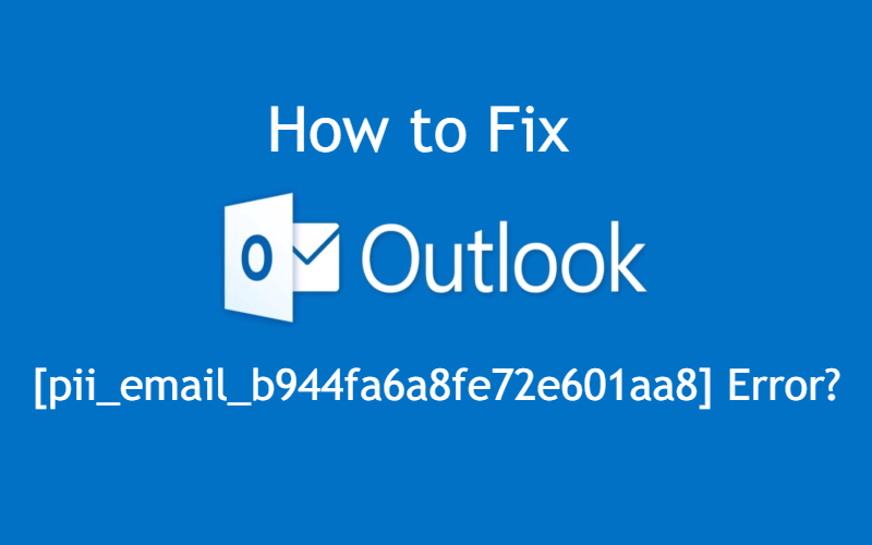 How to Fix [pii_email_b944fa6a8fe72e601aa8] Error?