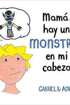 Mamá hay un monstruo en mi cabeza - Gabriel&Adrián