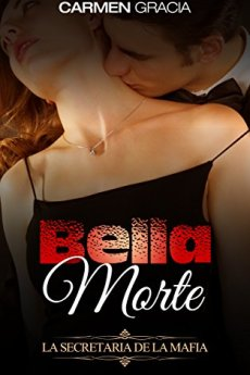 Bellla Morte. La secretaria de la mafia -Carmen Gracia