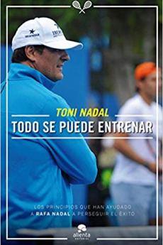 Todo se puede entrenar - Toni Nadal