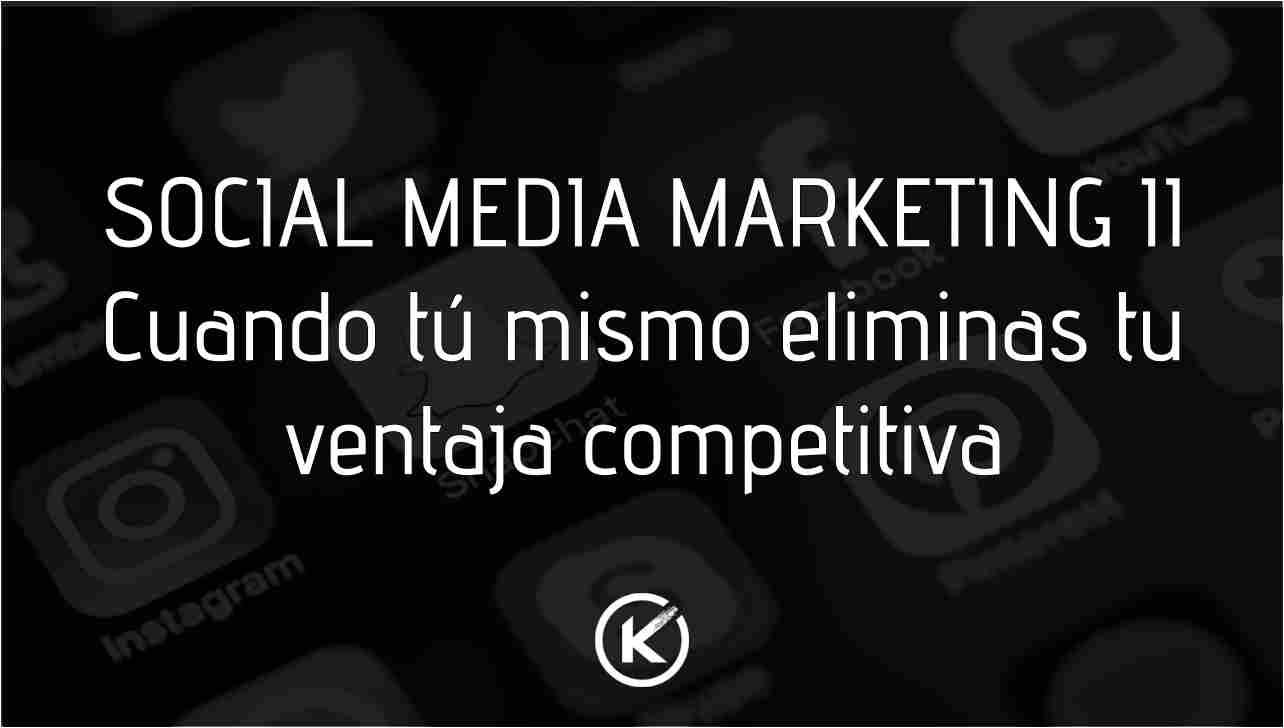 SOCIAL MEDIA MARKETING II: Cuando tú mismo eliminas tu ventaja competitiva