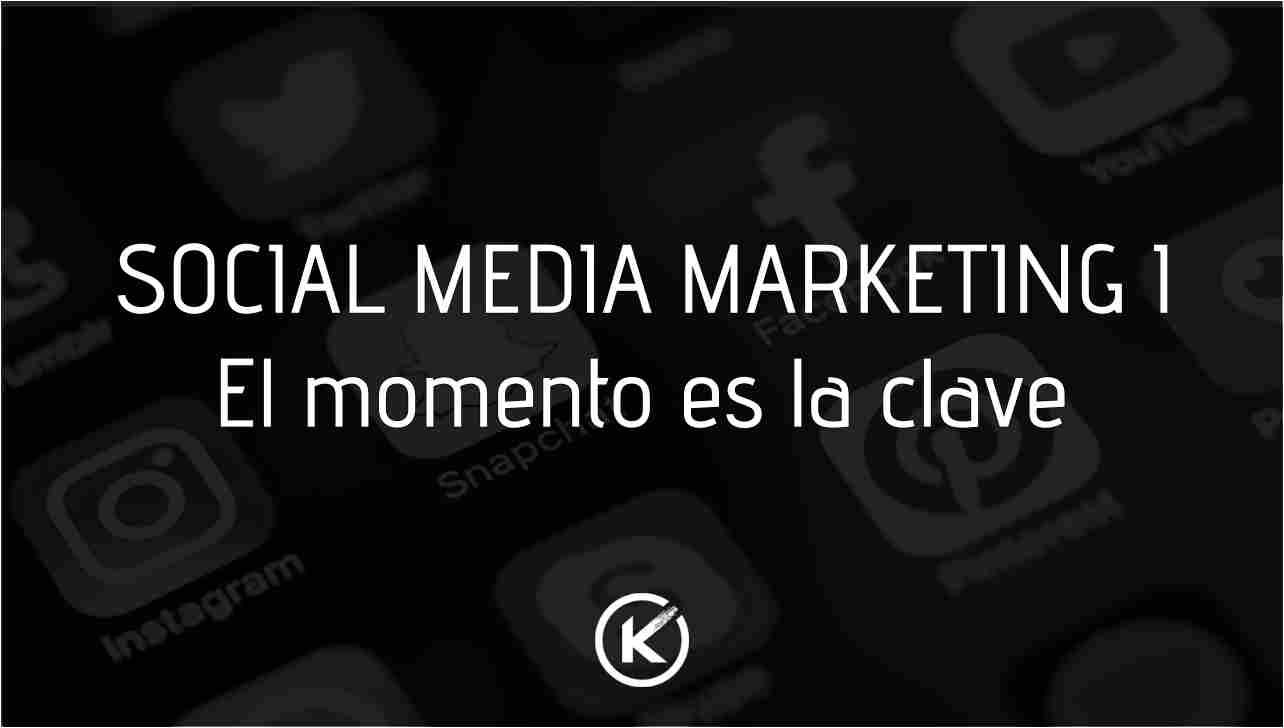 SOCIAL MEDIA MARKETING I: El momento es la clave