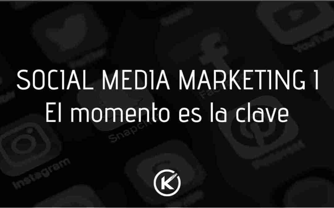SOCIAL MEDIA MARKETING I: El momento es la clave