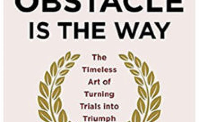 The Obstacle Is The Way Digital Marketing Profs Blog