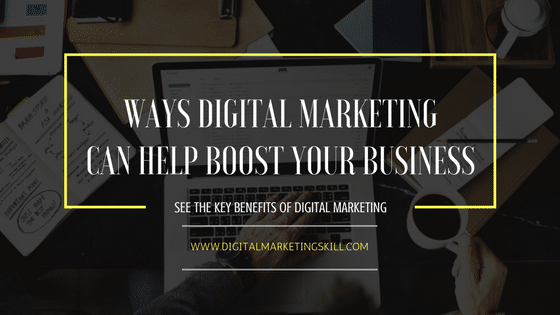 WAYS DIGITAL MARKETING CAN HELP BOOST YOUR BUSINESS