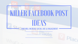 killer Facebook post ideas that will increase likes and engagement