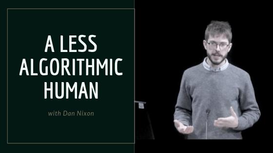 A Less Algorithmic Human with Dan Nixon