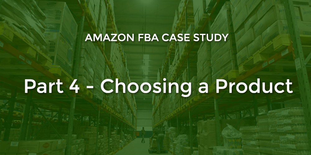 Amazon FBA: Choosing a Product (Part 4)