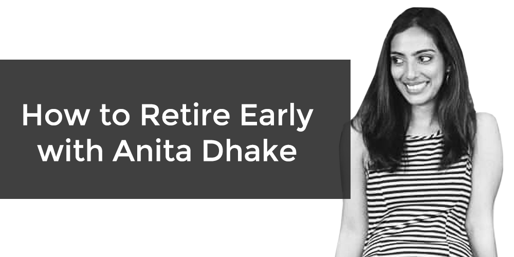 How to retire early anita dhake