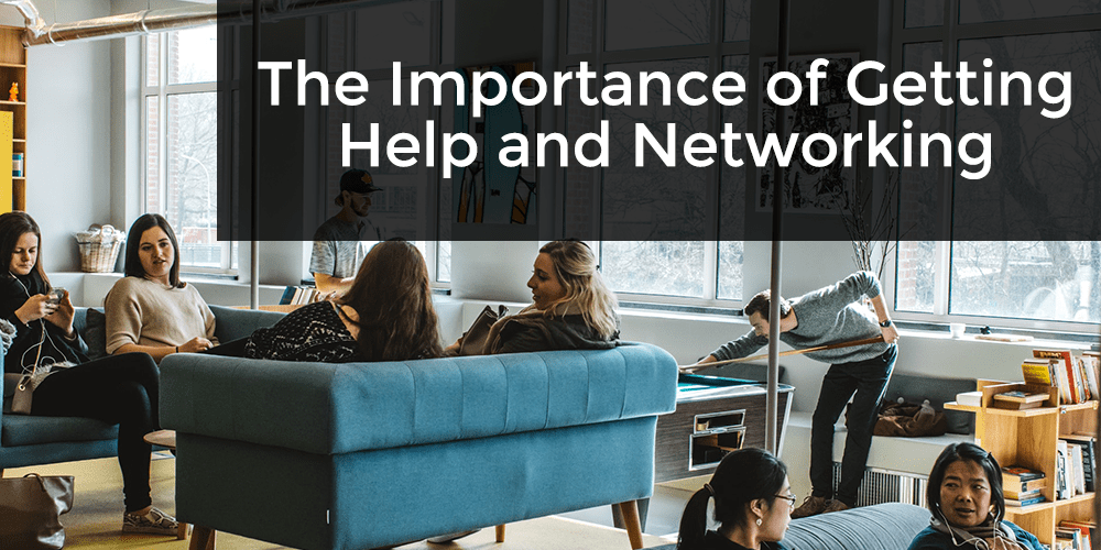 importance of getting help and networking