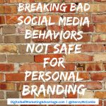 Breaking Bad Social Media Behaviors Not Safe For Personal Branding