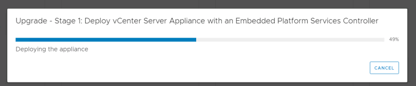 Machine generated alternative text: Upgrade - Stage 1: Deploy vCenter Server Appliance with an Embedded Platform Services Controller  Deploying the appliance  CANCEL
