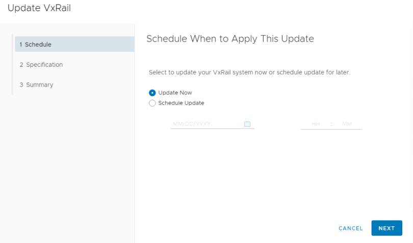 Machine generated alternative text: Update VxRail  Schedule When to Apply This Update  1 Schedule  2 Specification  Select to update your VxRaiI system now or schedule update for later_  3 Summary  update Now  C) Schedule update  CANCEL  NEXT