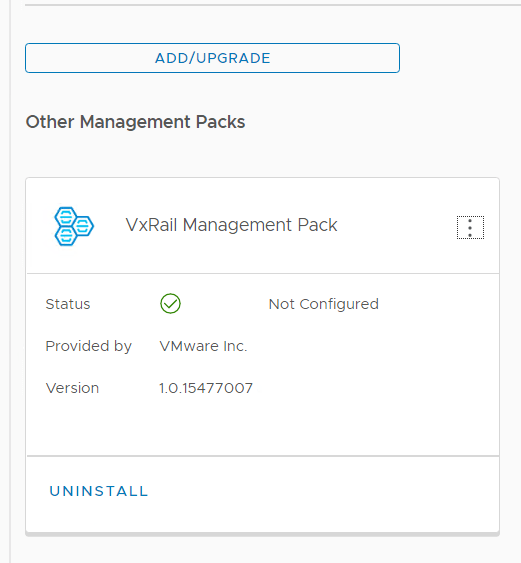 Machine generated alternative text: ADD/UPGRADE  Other Management Packs  VxRail Management Pack  Status  Provided by  Version  UNINSTALL  Not Configured  VMware Inc.  1.0.15477007