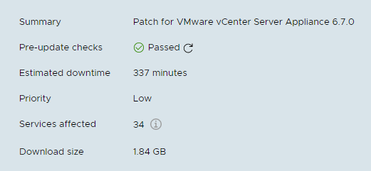 Machine generated alternative text: Summary  Pre-update checks  Estimated downtime  Priority  Services affected  Download size  Patch tor VMware vCenter Server Appliance 6.70  @ Passed C  337 minutes  1.84 GB