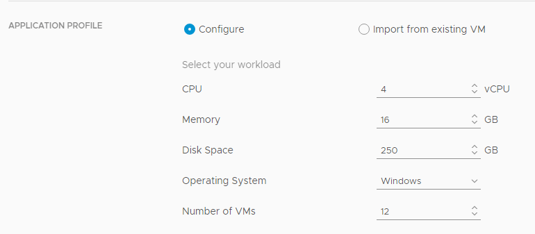 Machine generated alternative text: APPLICATION PROFILE  O Configure  Select your workload  CPU  Memory  Disk Space  Operating System  Number of VMS  C) Import from existing VM  v VCPU  250  Windows