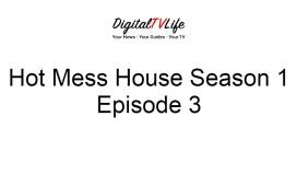 Hot Mess House Season 1 Episode 3