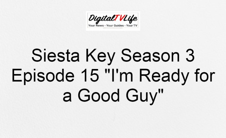 Siesta Key Season 3 Episode 15