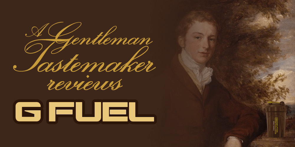 A Gentleman Tastemaker's Review of Several G Fuel Flavours