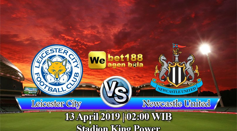 Prediksi Bola Leicester City vs Newcastle United 13 April 2019