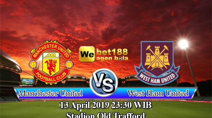 Prediksi Bola Manchester United vs West Ham United 13 April 2019