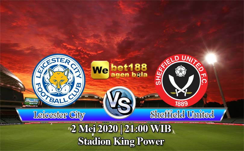Prediksi Bola Leicester City vs Sheffield United 2 Mei 2020