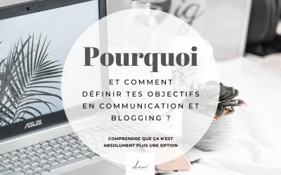 Pourquoi et comment définir tes objectifs en communication et blogging ?