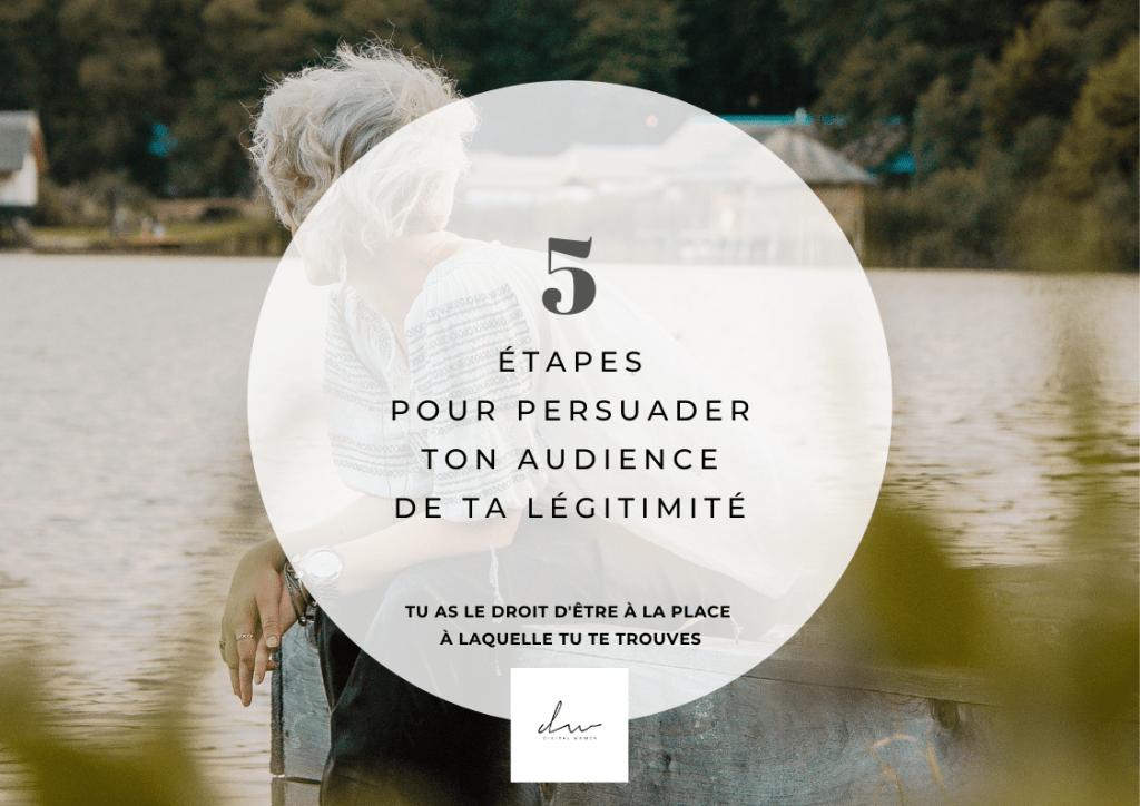 5 étapes pour persuader ton audience de ta légitimité
