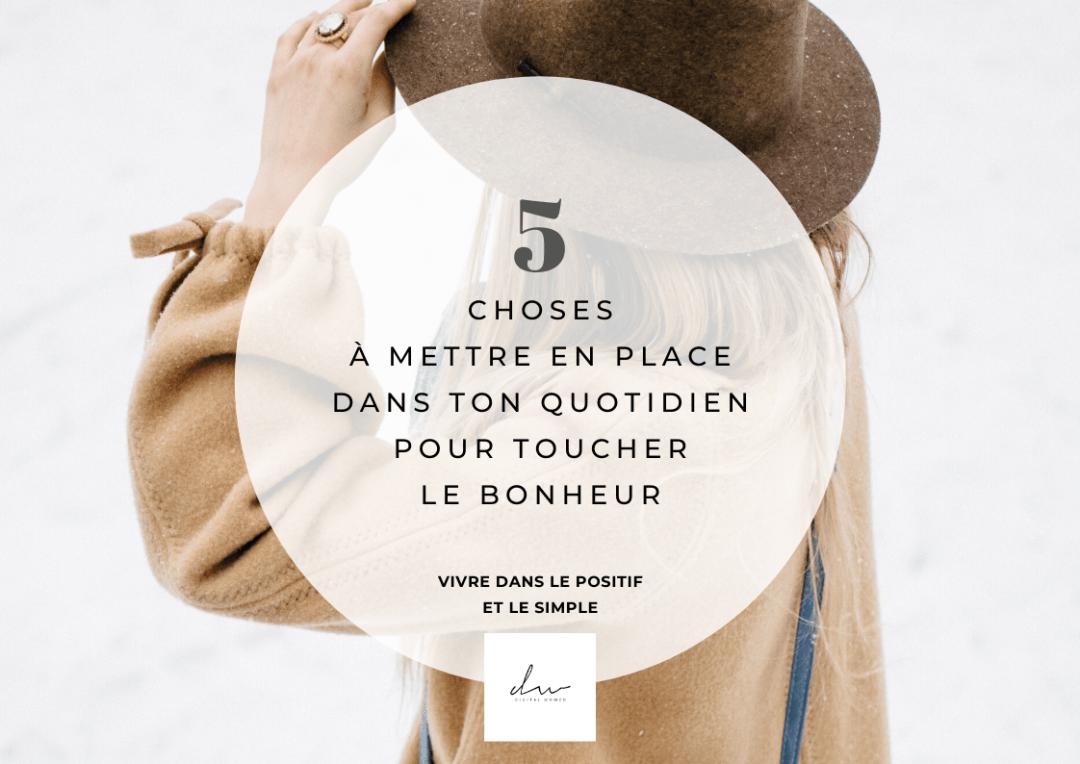 5 choses à mettre en place dans ton quotidien pour toucher le bonheur