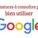Les astuces et tips Google à connaître pour vos recherches