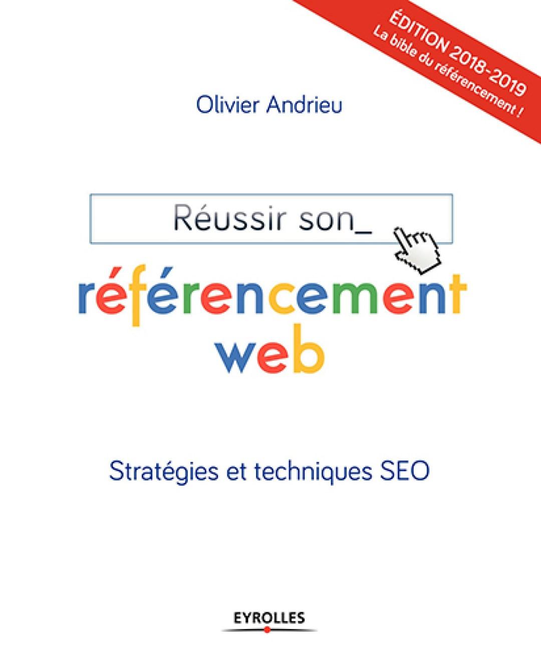 Réussir son référencement web: Edition 2016-2017. Stratégies et techniques SEO