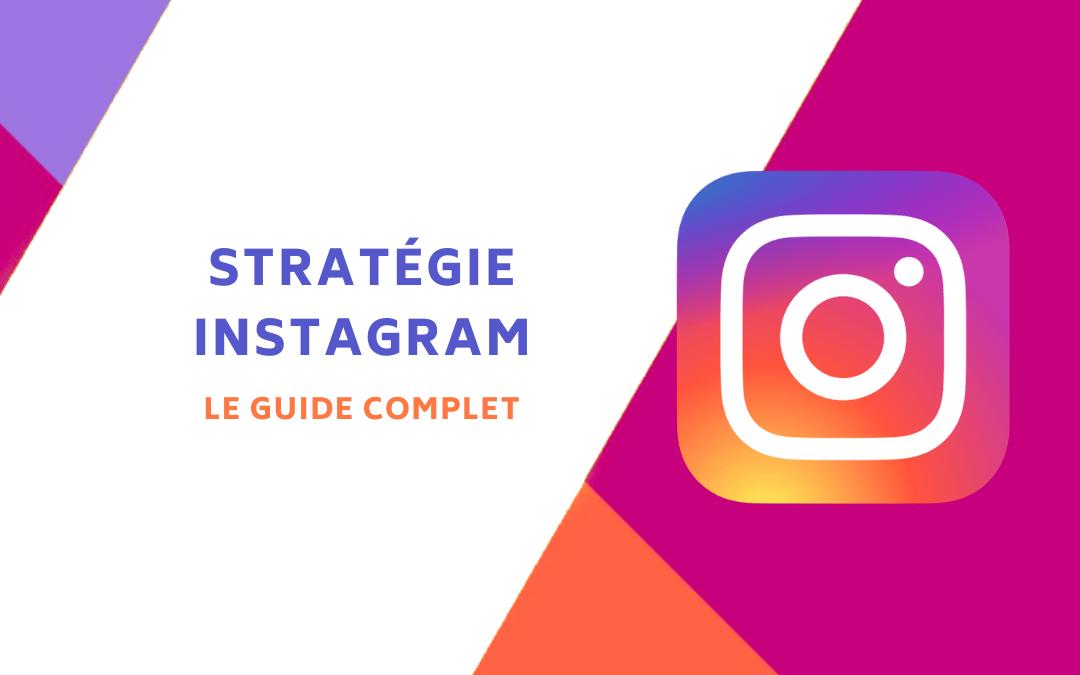 Mettre en place une stratégie Instagram : le guide complet