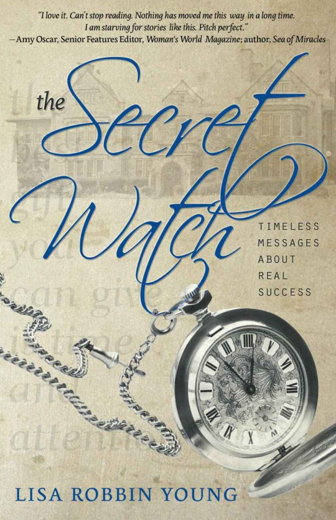 Book Cover: The Secret Watch. A silver pocketwatch is displayed below a title set in a romantic script font, with the subtitle - Timeless Messages About Real Success - in small type just above the watch. The background is the faded image of an old mansion, combined with words from an inscription, in a brownish-gray tone.