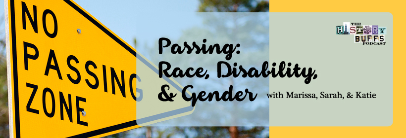 Passing: Race, Disability, and Gender