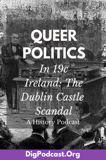 The Dublin Castle Scandal of 1884. Home Rule and Queer politics in the age of the British empire.